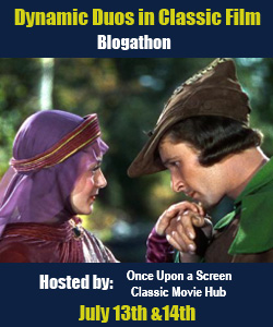Dynamic Duos in Classic Film Blogathon July 13th & 14th, 2013