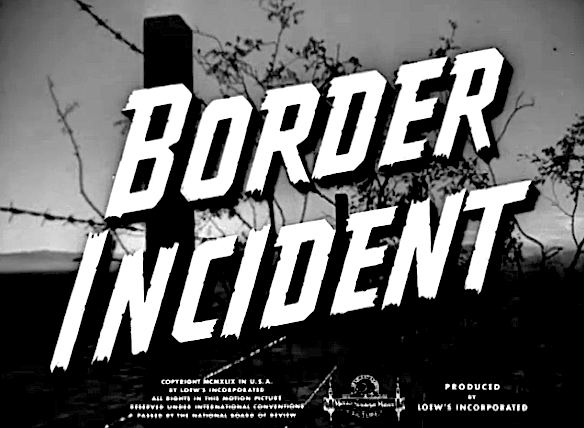 BORDER INCIDENT (1949)