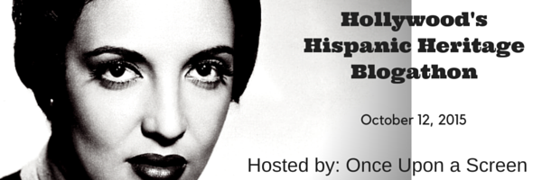 Hollywood's Hispanic Heritage Blogathon 1