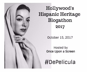 Hollywood's Hispanic Heritage Blogathon #DePelicula