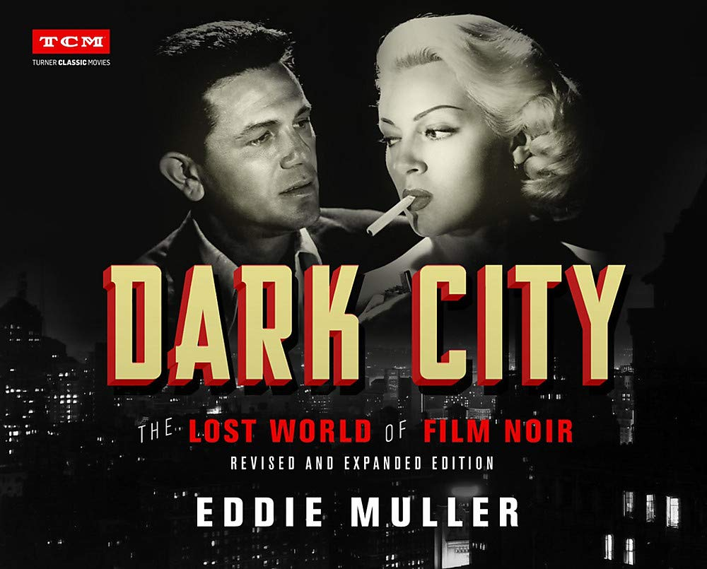 Eddie Muller's 'Dark City' Elevates the World of Film Noir to New Heights…or Despicable Lows